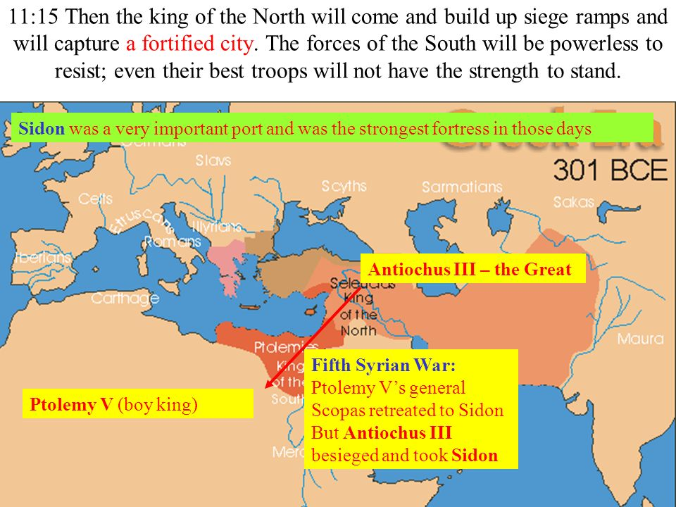 11:15 Then the king of the North will come and build up siege ramps and will capture a fortified city. The forces of the South will be powerless to resist; even their best troops will not have the strength to stand.