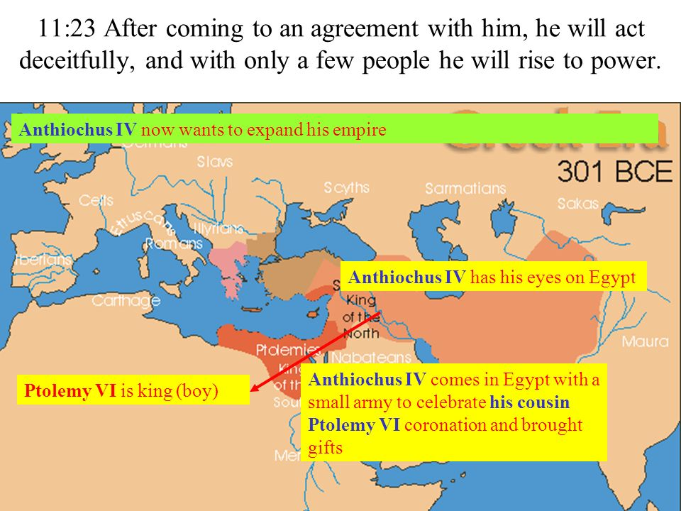 11:23 After coming to an agreement with him, he will act deceitfully, and with only a few people he will rise to power.