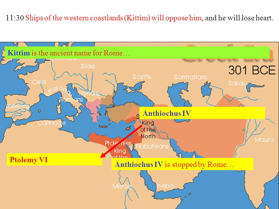 11:30 Ships of the western coastlands (Kittim) will oppose him, and he will lose heart.