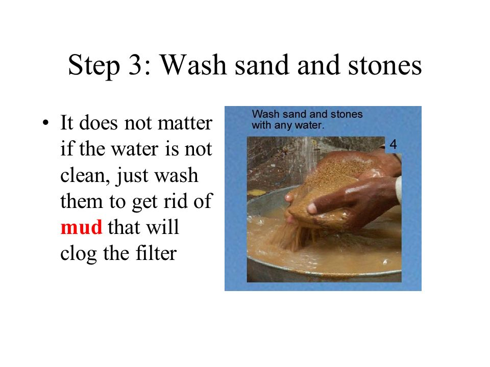 Step 3: Wash sand and stones