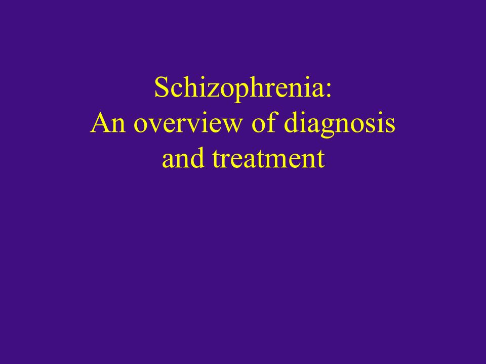 Schizophrenia: An overview of diagnosis and treatment
