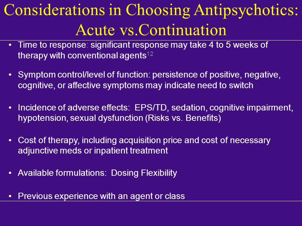 Considerations in Choosing Antipsychotics: Acute vs.Continuation
