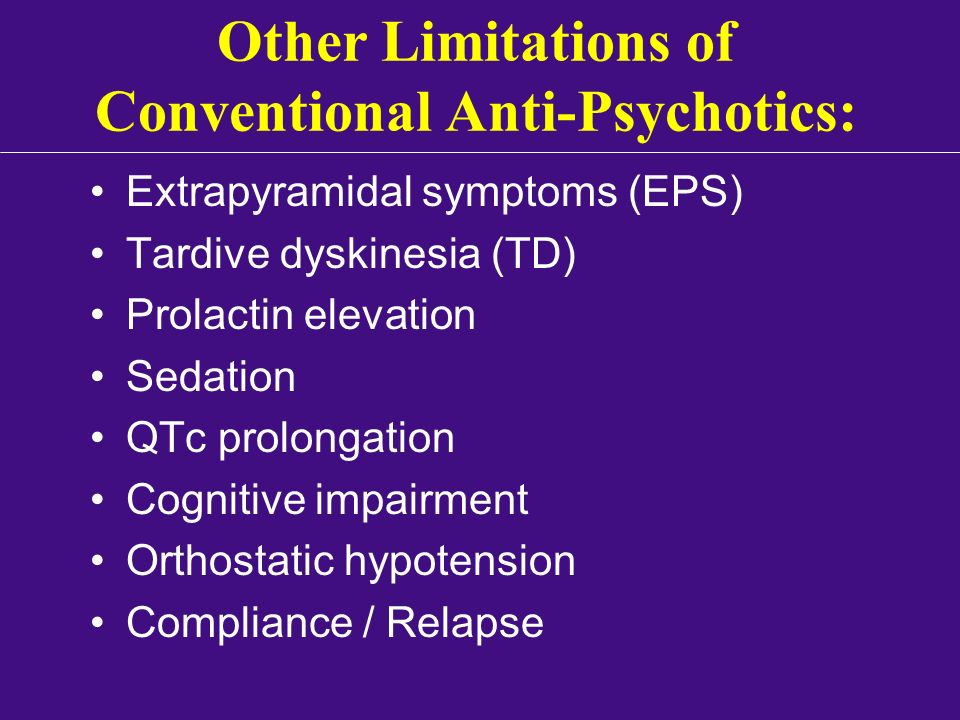 Other Limitations of Conventional Anti-Psychotics: