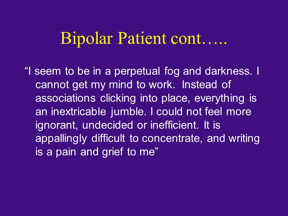 Bipolar Patient cont…..