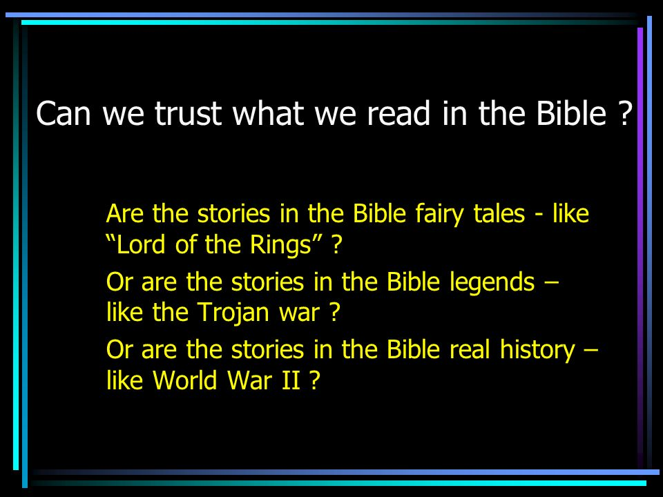 Can we trust what we read in the Bible