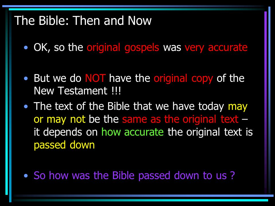 The Bible: Then and Now OK, so the original gospels was very accurate