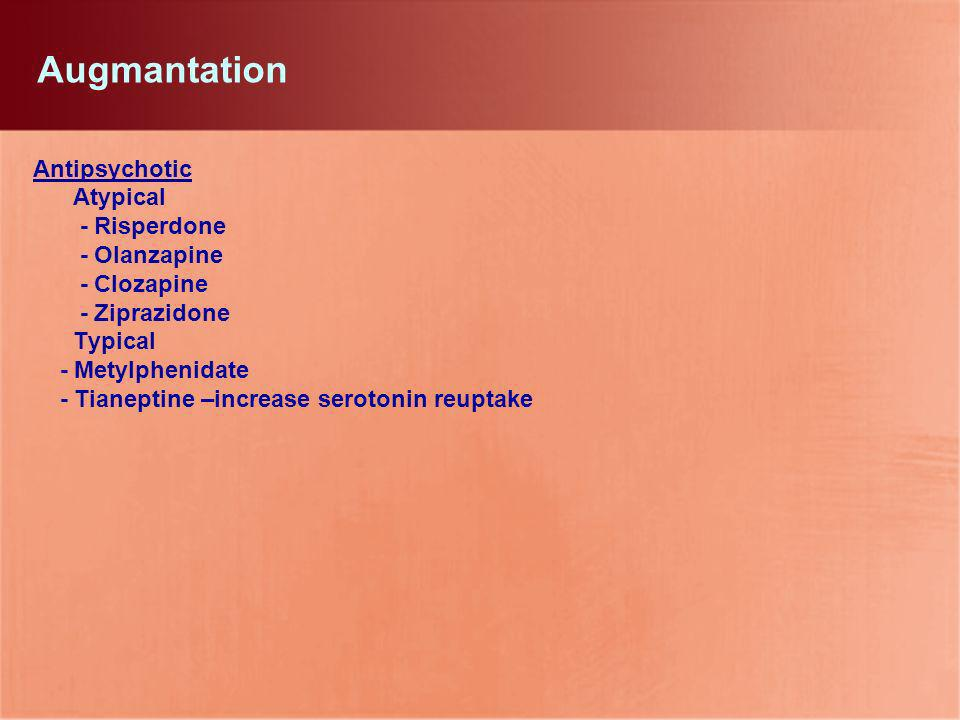 Augmantation Antipsychotic Atypical - Risperdone - Olanzapine