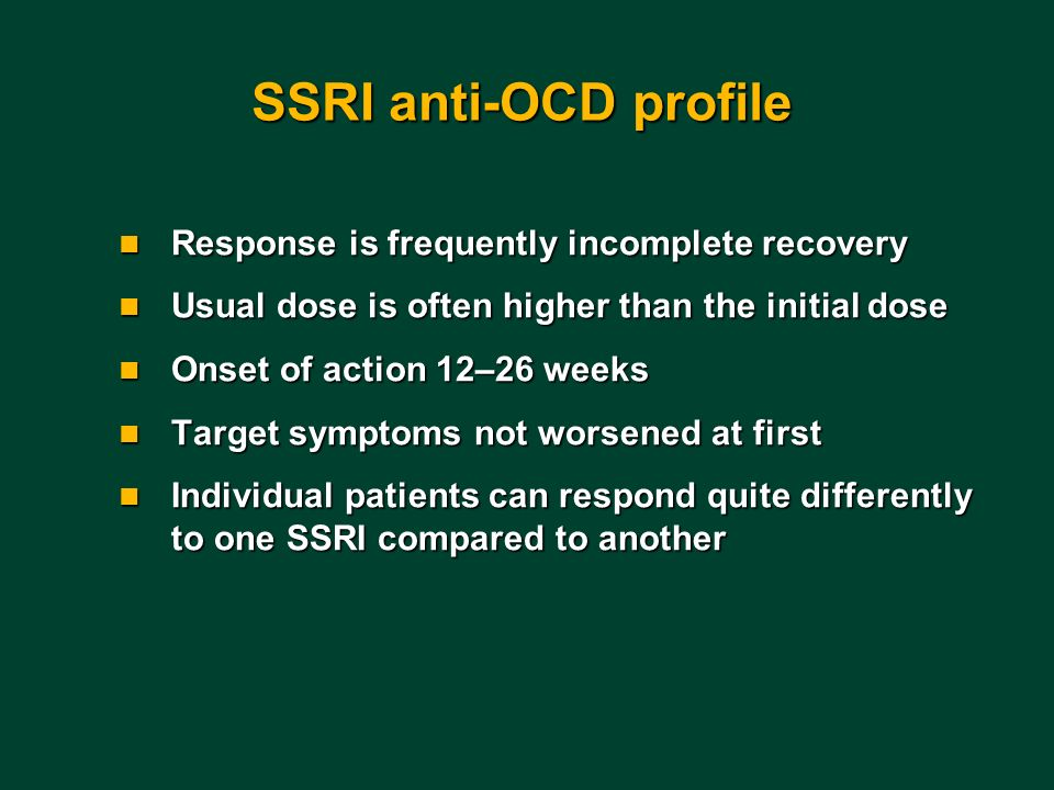 SSRI anti-OCD profile Response is frequently incomplete recovery
