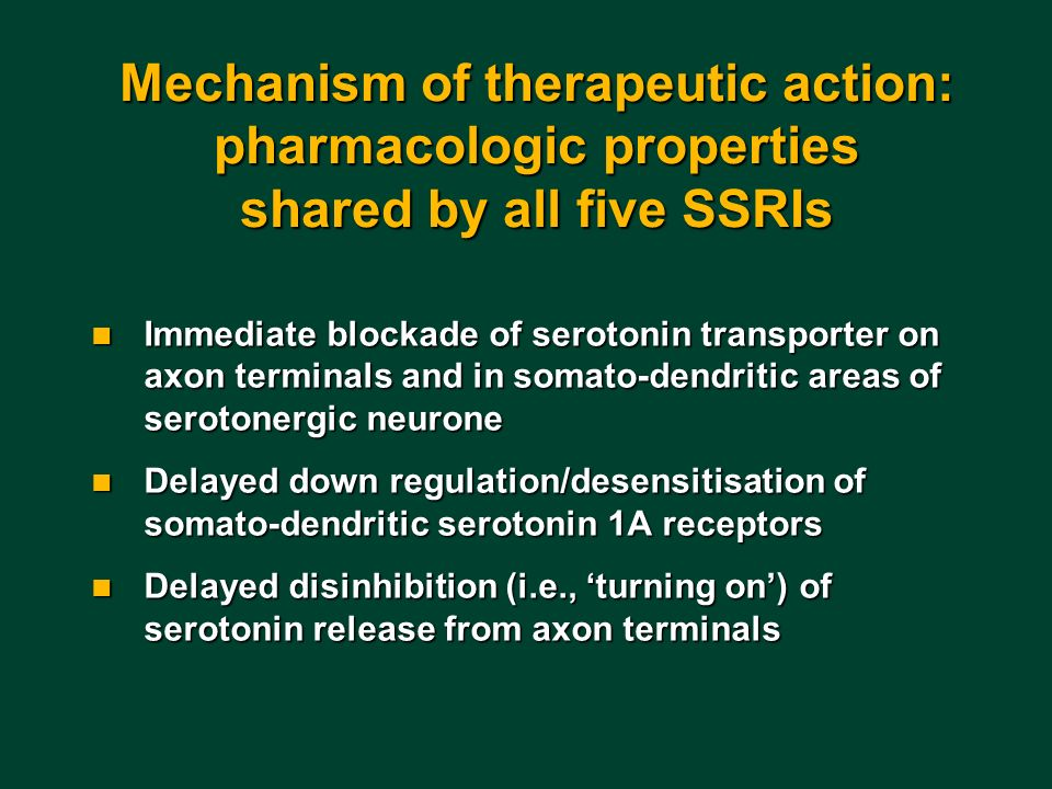 Mechanism of therapeutic action: pharmacologic properties shared by all five SSRIs