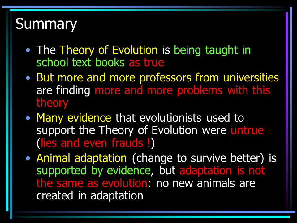 Summary The Theory of Evolution is being taught in school text books as true.