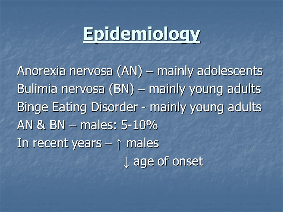 Epidemiology Anorexia nervosa (AN) – mainly adolescents