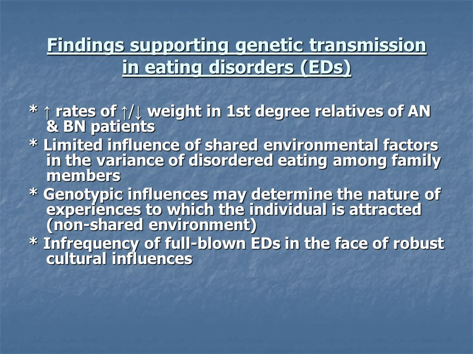 Findings supporting genetic transmission in eating disorders (EDs)