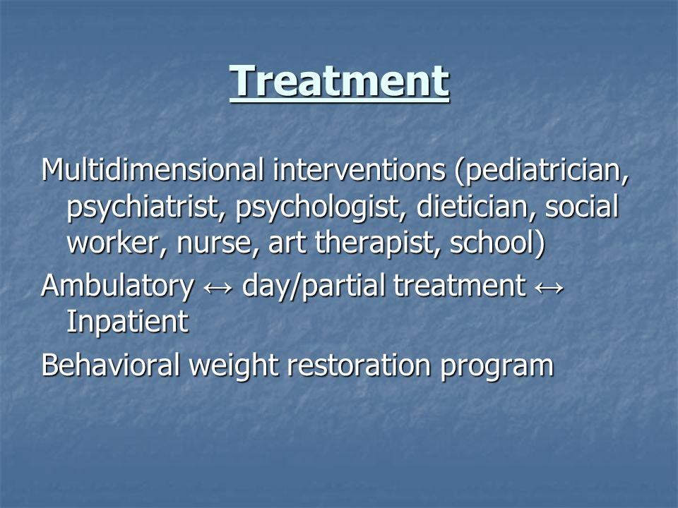 TreatmentMultidimensional interventions (pediatrician, psychiatrist, psychologist, dietician, social worker, nurse, art therapist, school)