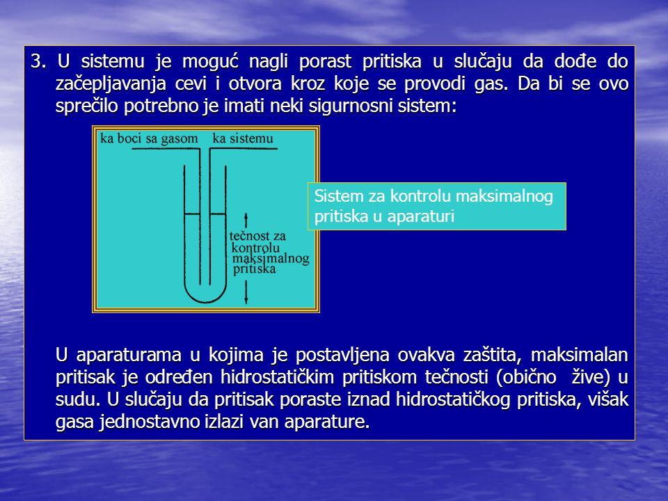 3. U sistemu je moguć nagli porast pritiska u slučaju da dođe do začepljavanja cevi i otvora kroz koje se provodi gas. Da bi se ovo sprečilo potrebno je imati neki sigurnosni sistem: