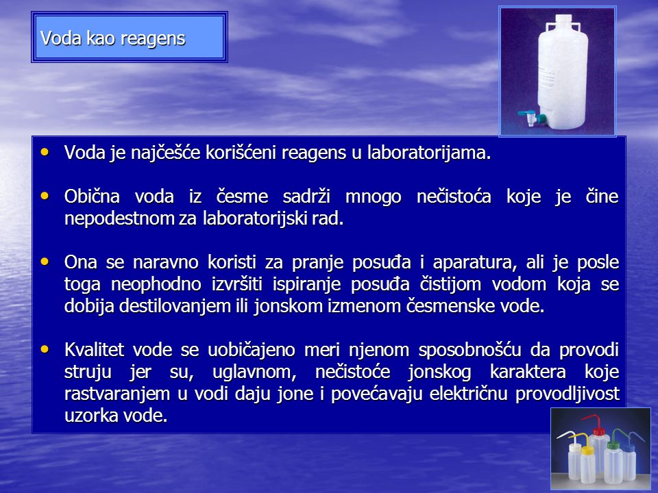 Voda kao reagens Voda je najčešće korišćeni reagens u laboratorijama.