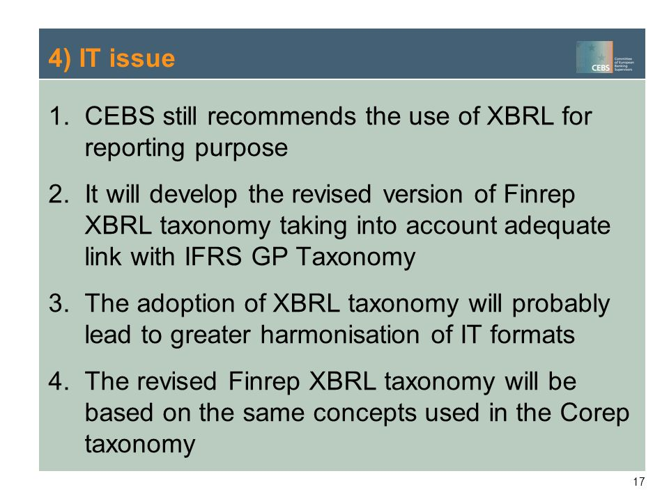 4) IT issue CEBS still recommends the use of XBRL for reporting purpose.