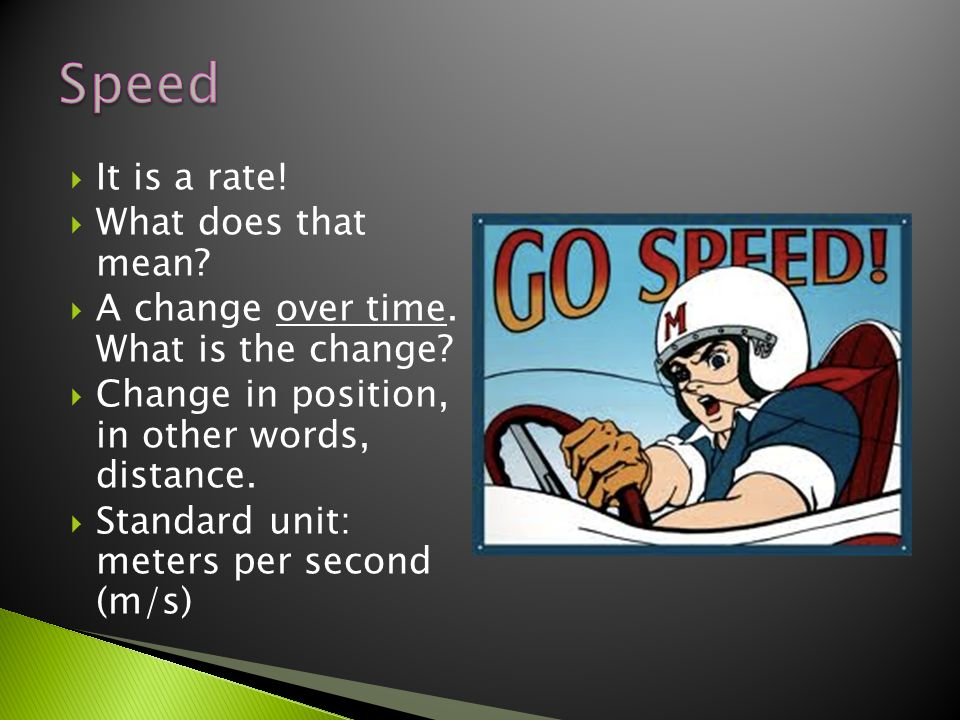 Speed It is a rate! What does that mean