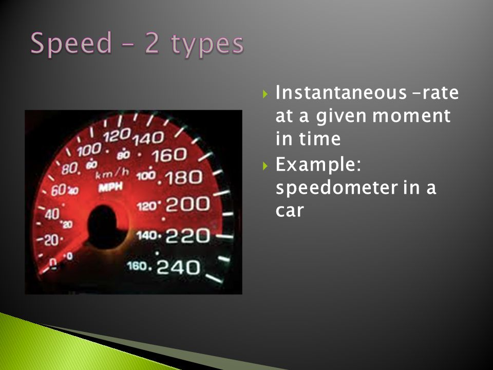 Speed – 2 types Instantaneous –rate at a given moment in time