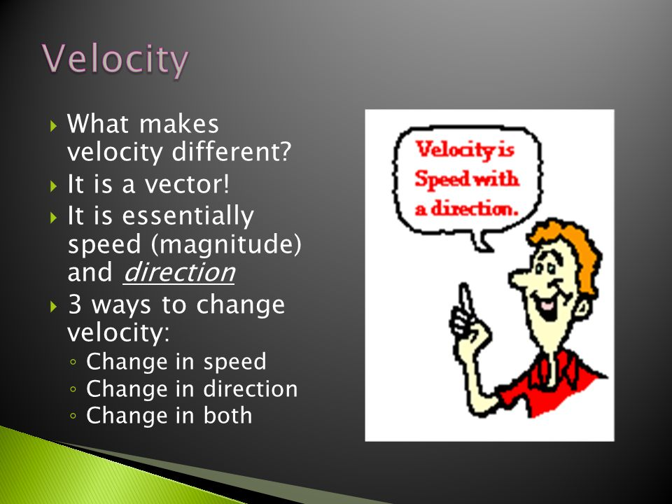 Velocity What makes velocity different It is a vector!