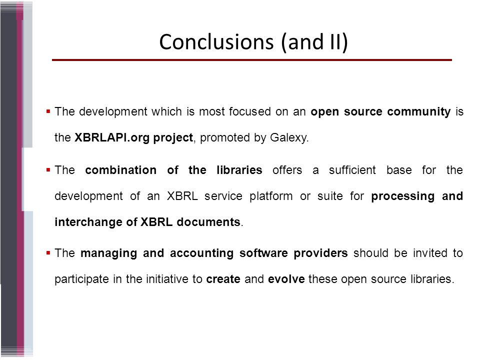 Conclusions (and II) The development which is most focused on an open source community is the XBRLAPI.org project, promoted by Galexy.