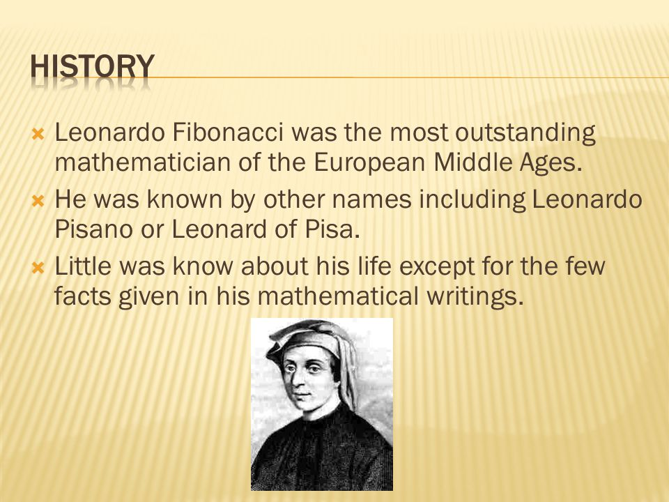 life and times of leonardo fibonacci Leonardo pisano bigollo (c 1170 - c 1250) was referred to by many nicknames and titles, including fibonacci, leonardo of pisa, leonardo pisano, leonardo bonacci, and leonardo fibonacci.