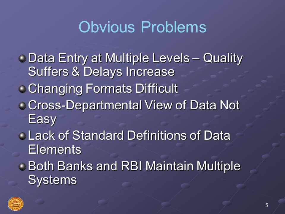 Obvious Problems Data Entry at Multiple Levels – Quality Suffers & Delays Increase. Changing Formats Difficult.