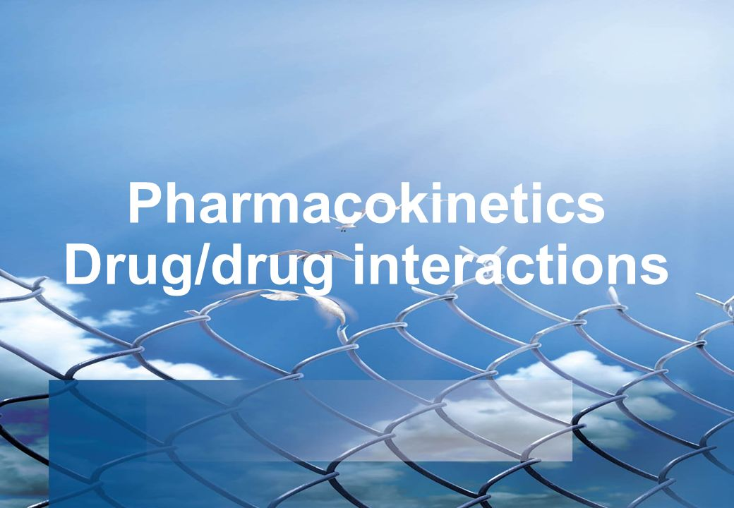 Pharmacokinetics Drug/drug interactions