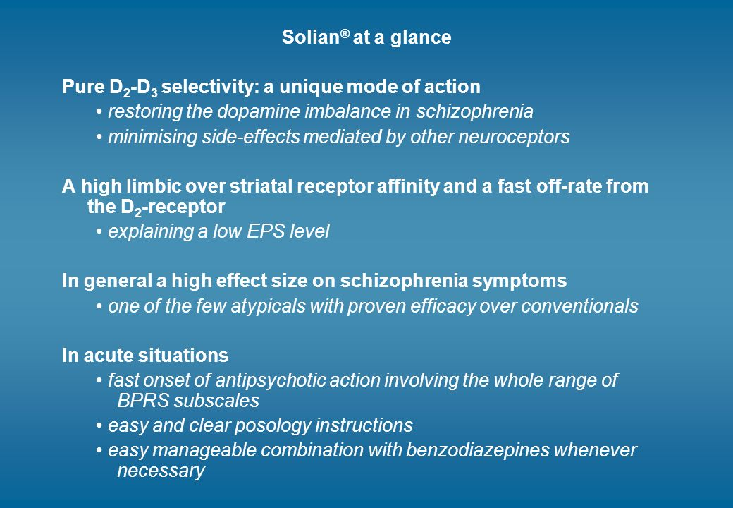 Solian® at a glance Pure D2-D3 selectivity: a unique mode of action. • restoring the dopamine imbalance in schizophrenia.