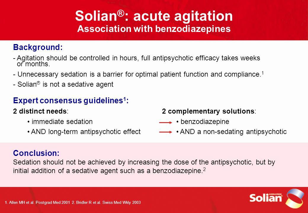 Solian®: acute agitation Association with benzodiazepines