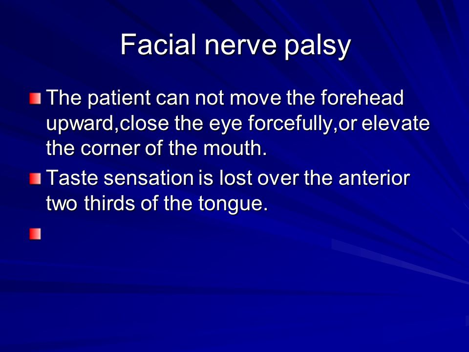 Facial nerve palsy The patient can not move the forehead upward,close the eye forcefully,or elevate the corner of the mouth.