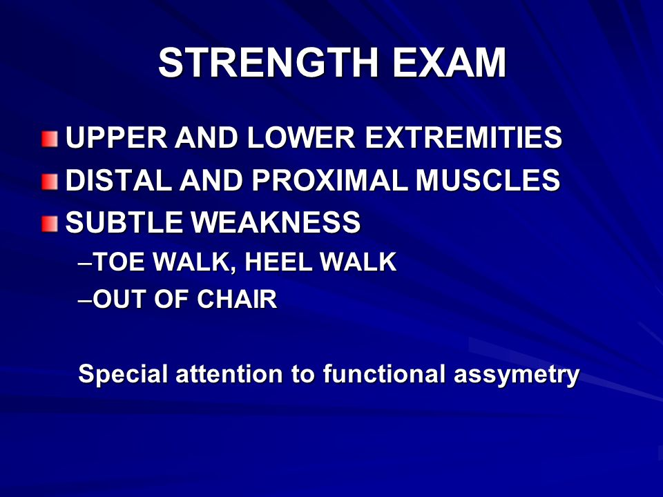 STRENGTH EXAM UPPER AND LOWER EXTREMITIES DISTAL AND PROXIMAL MUSCLES