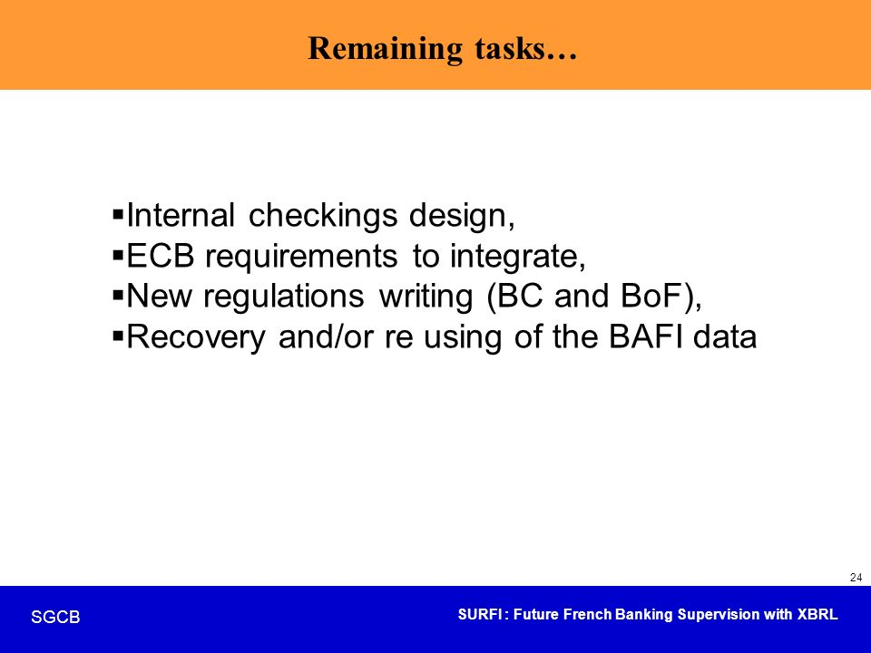Remaining tasks… Internal checkings design, ECB requirements to integrate, New regulations writing (BC and BoF),