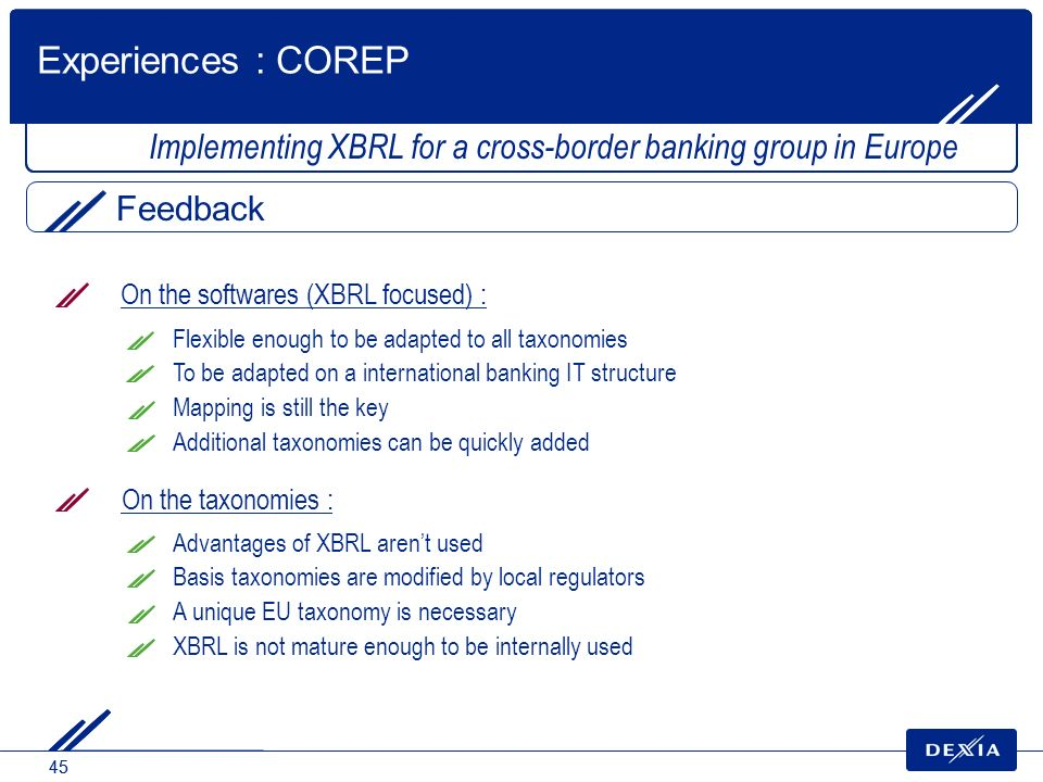 Experiences : COREP Implementing XBRL for a cross-border banking group in Europe. Feedback. On the softwares (XBRL focused) :