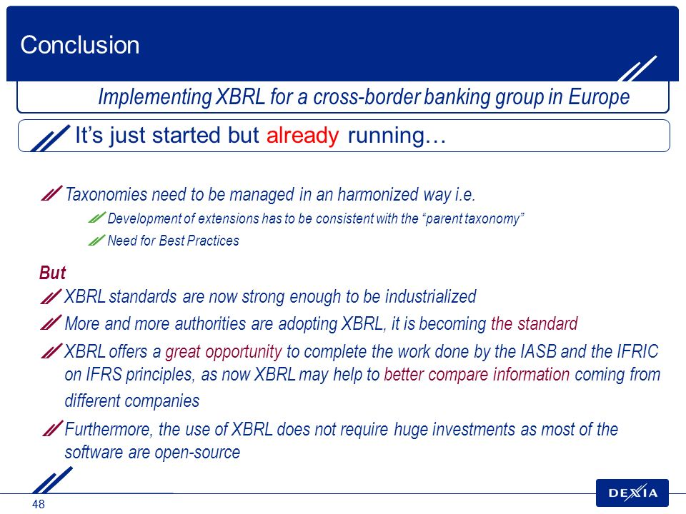 Conclusion Implementing XBRL for a cross-border banking group in Europe. It's just started but already running…