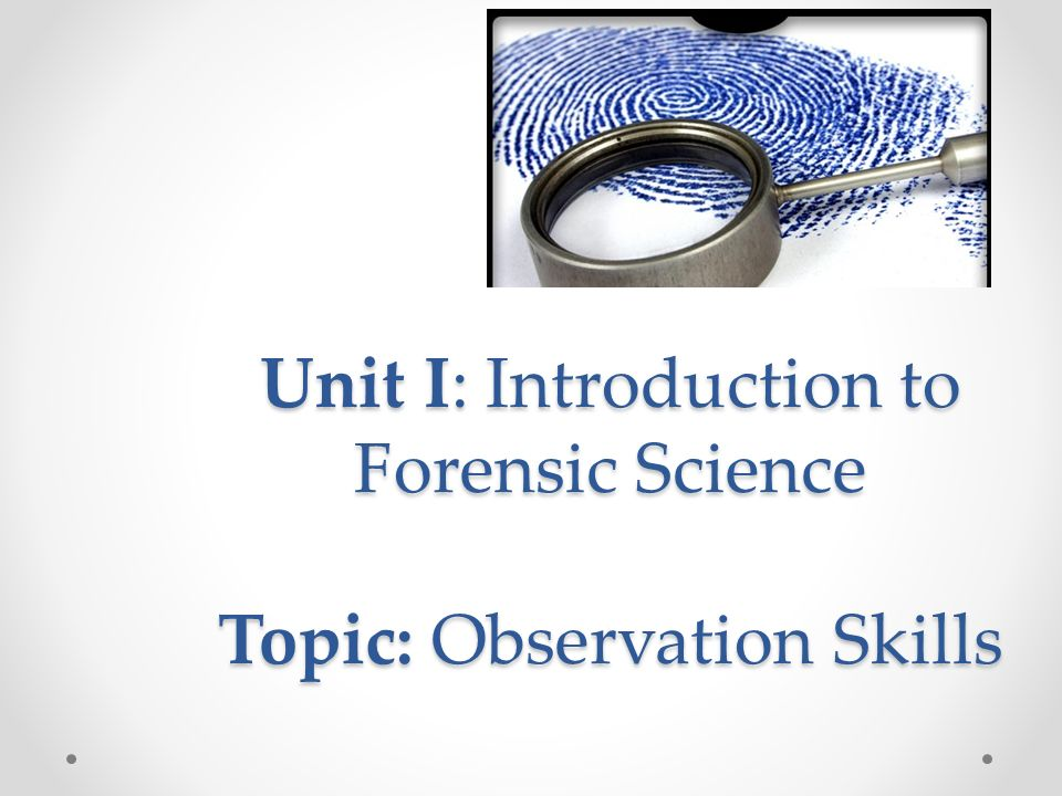 Unit I Introduction To Forensic Science Topic Observation Skills Ppt Video Online Download