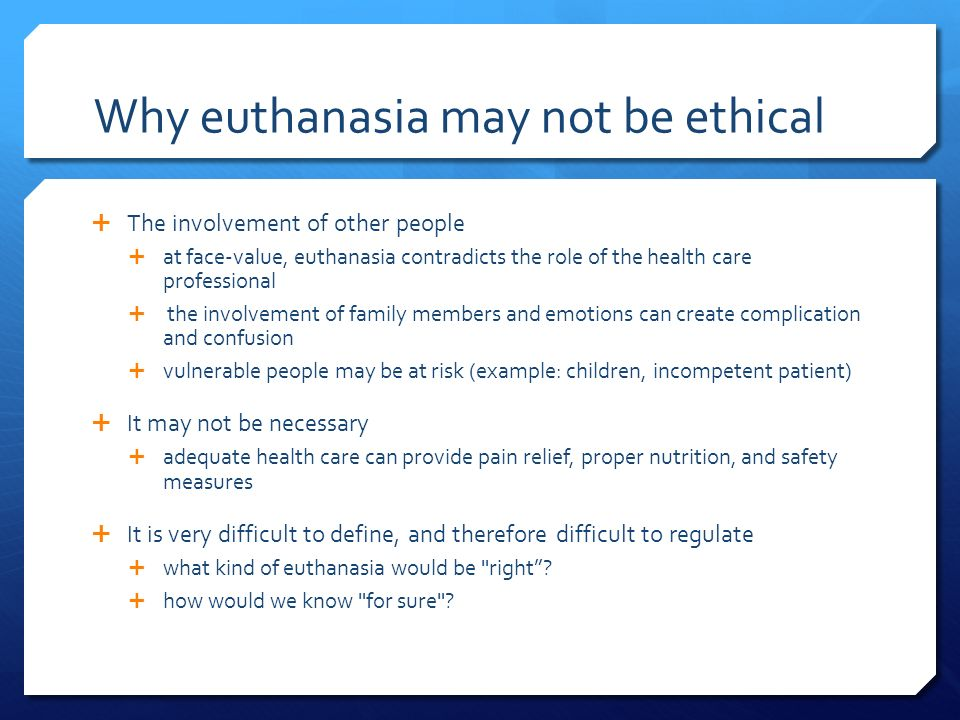 it is essential for euthanasia to be legalized If voluntary active euthanasia were legalized, it would be considered justified  in  physician-assisted suicide, the physician's actions constitute a crucial link in.