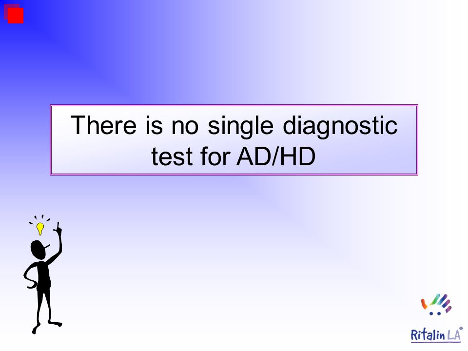 There is no single diagnostic test for AD/HD
