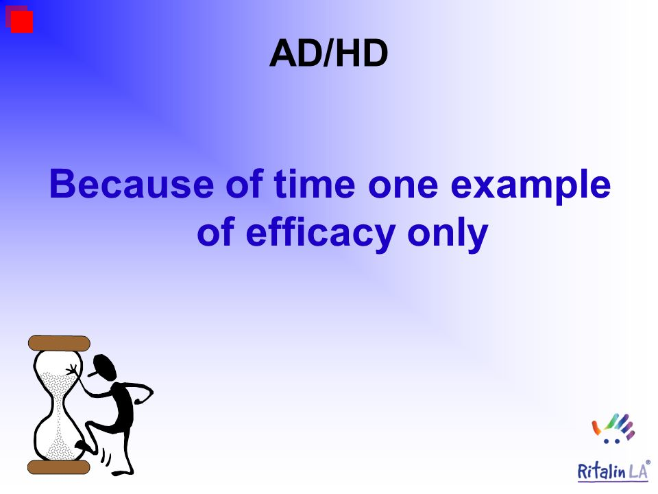 Because of time one example of efficacy only