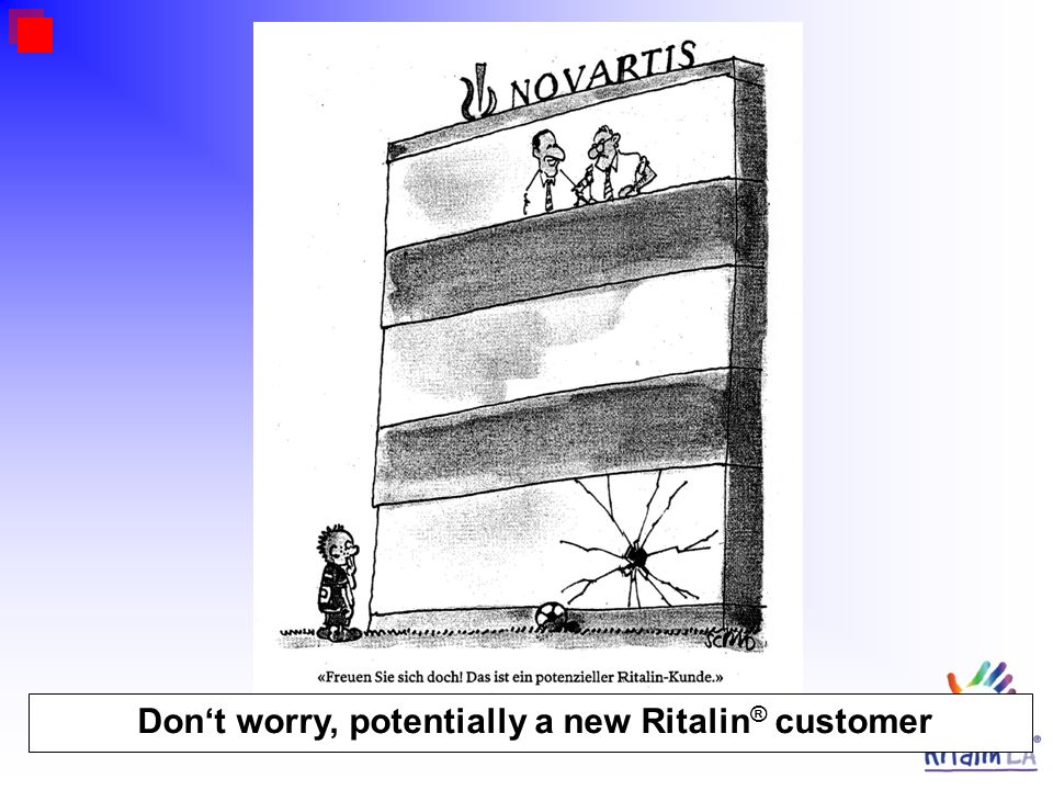 Don't worry, potentially a new Ritalin® customer