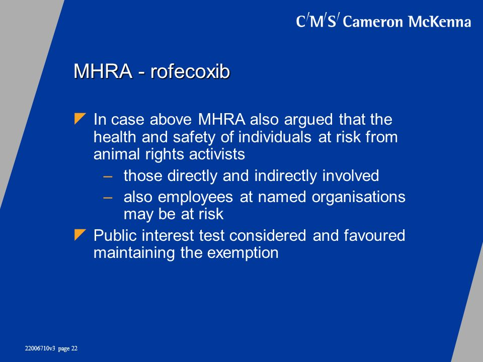 MHRA - rofecoxib In case above MHRA also argued that the health and safety of individuals at risk from animal rights activists.
