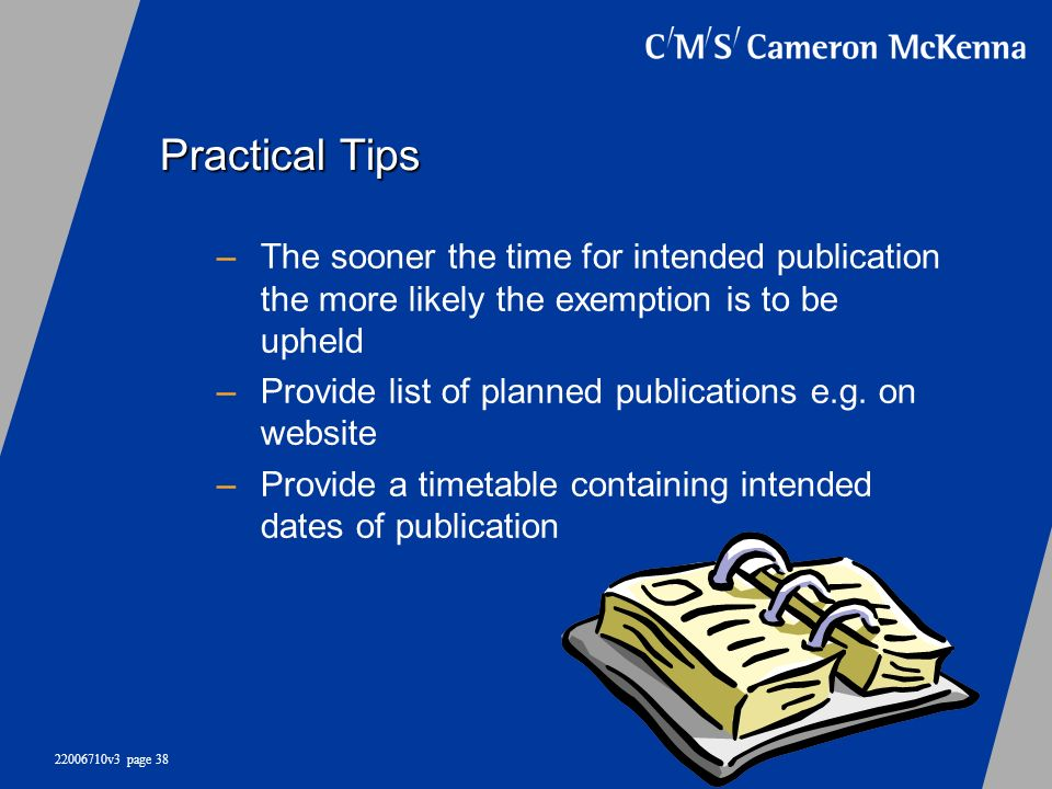 Practical Tips The sooner the time for intended publication the more likely the exemption is to be upheld.