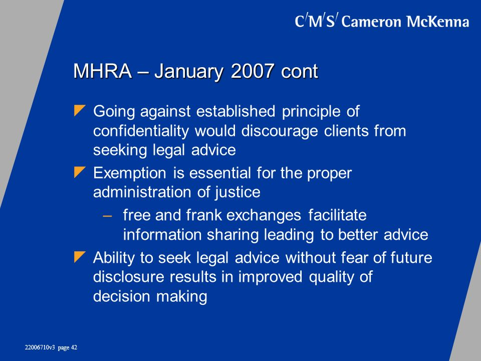 MHRA – January 2007 cont Going against established principle of confidentiality would discourage clients from seeking legal advice.