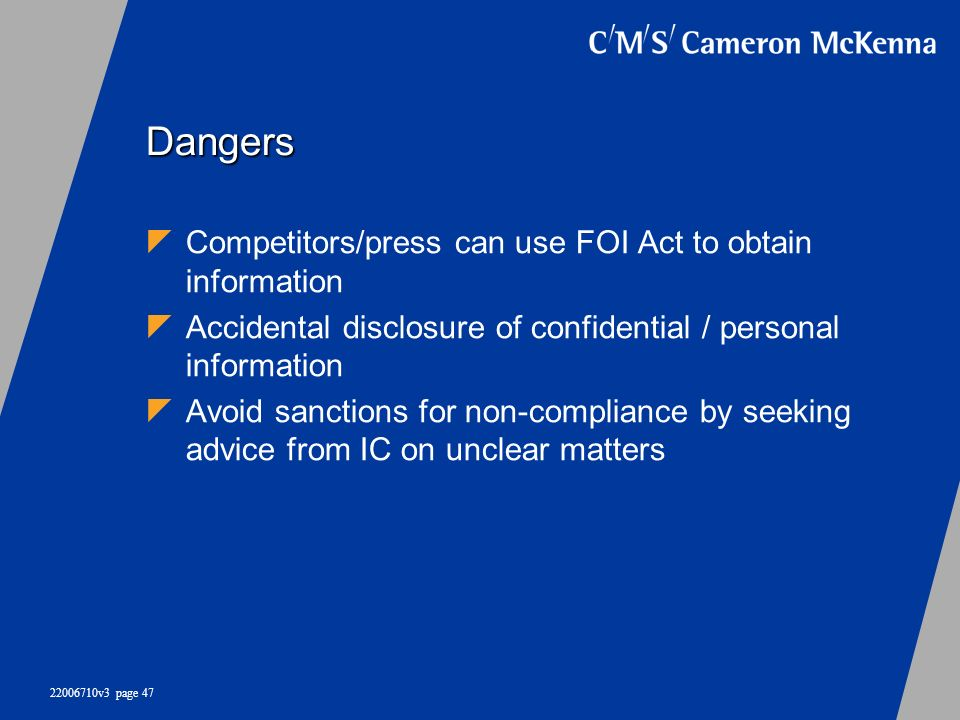 Dangers Competitors/press can use FOI Act to obtain information
