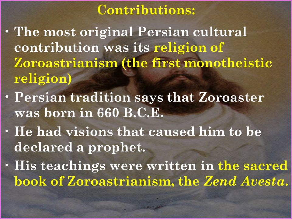 the life and contributions of zoroaster His evidence for his life name is the ancients also recount a few points regarding the childhood of zoroaster and his hermit-life contributions.