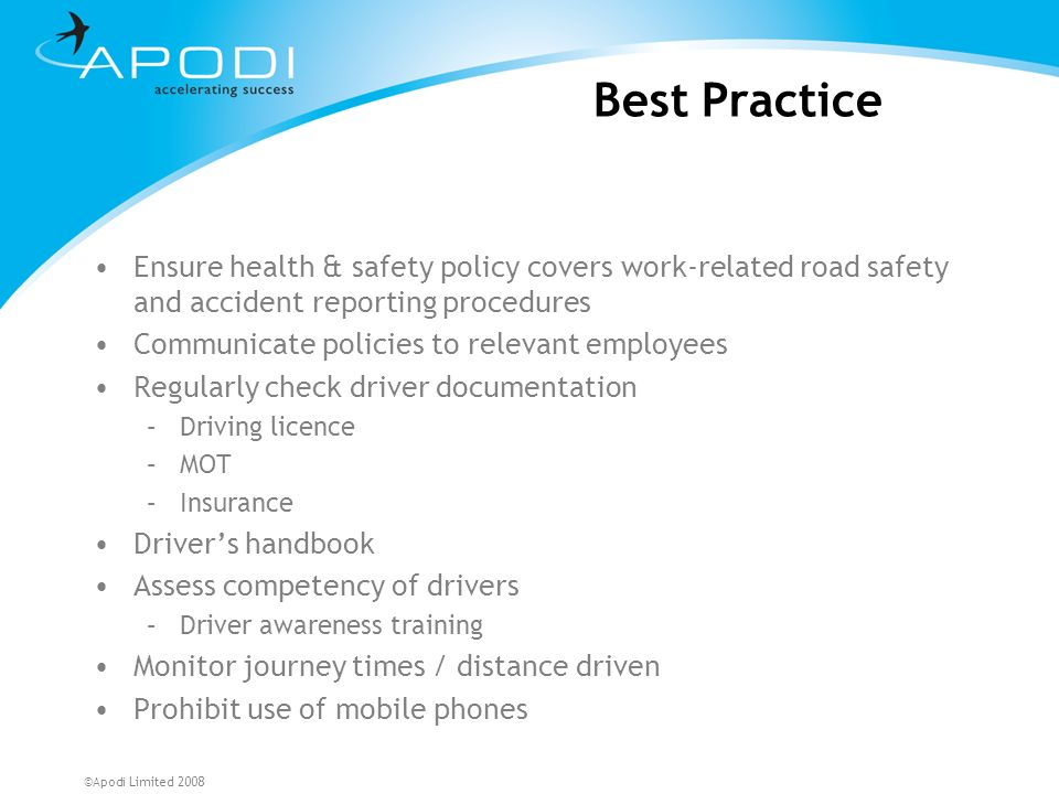 Best Practice Ensure health & safety policy covers work-related road safety and accident reporting procedures.