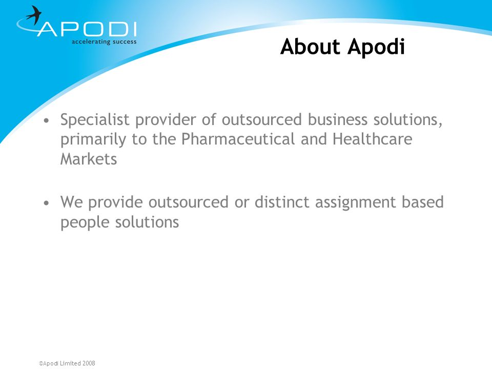 About Apodi Specialist provider of outsourced business solutions, primarily to the Pharmaceutical and Healthcare Markets.