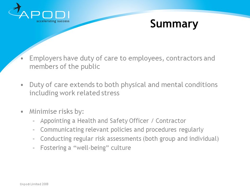 Summary Employers have duty of care to employees, contractors and members of the public.