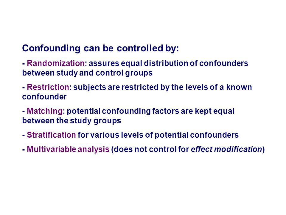 Confounding can be controlled by:
