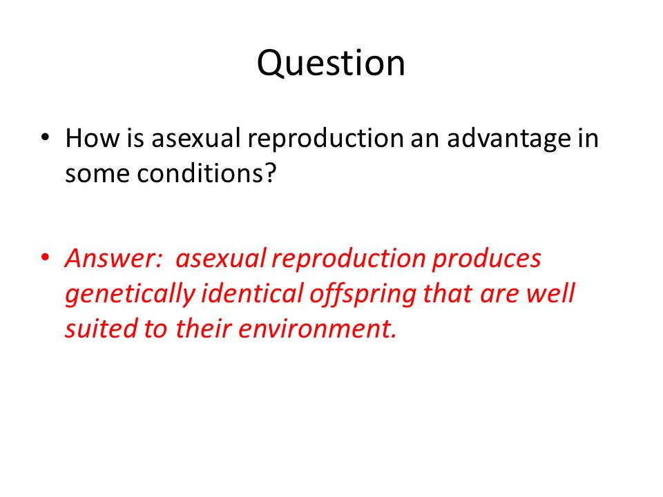 Question How is asexual reproduction an advantage in some conditions