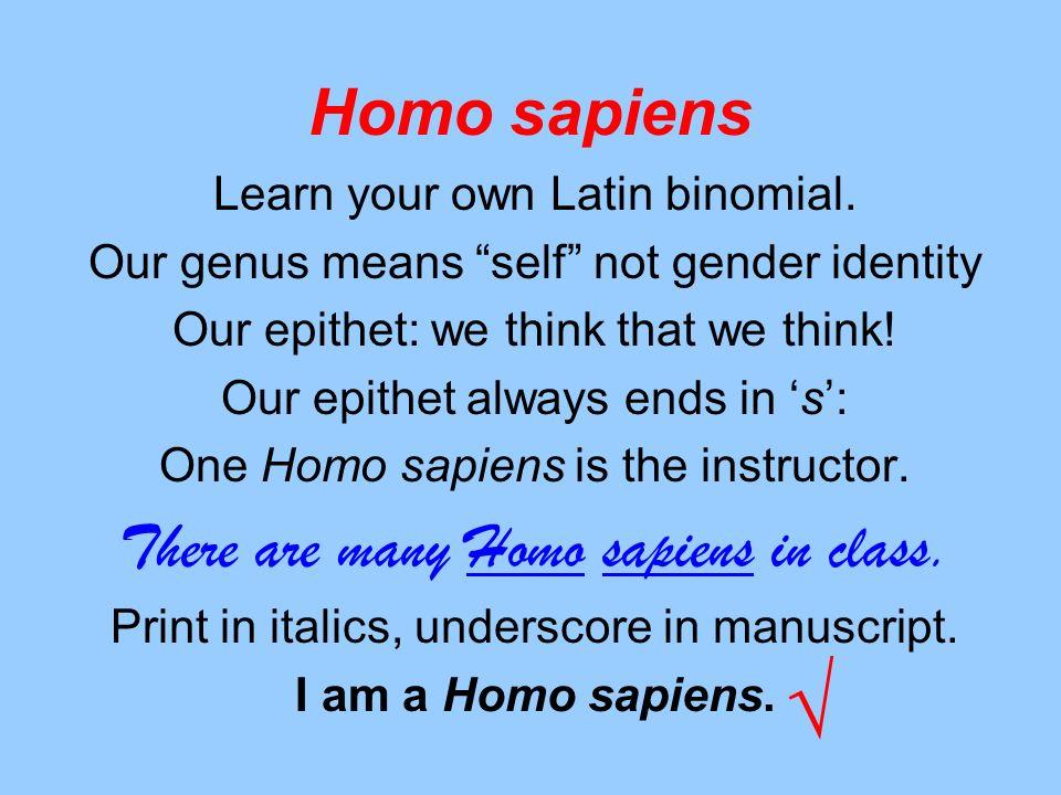 √ Homo sapiens There are many Homo sapiens in class.